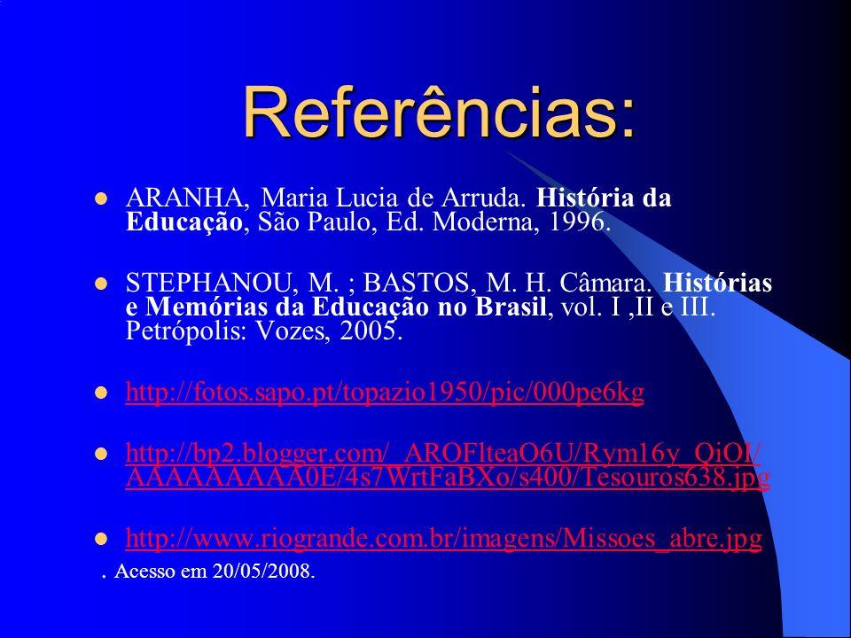 Referências:ARANHA, Maria Lucia de Arruda. História da Educação, São Paulo, Ed. Moderna, 1996.