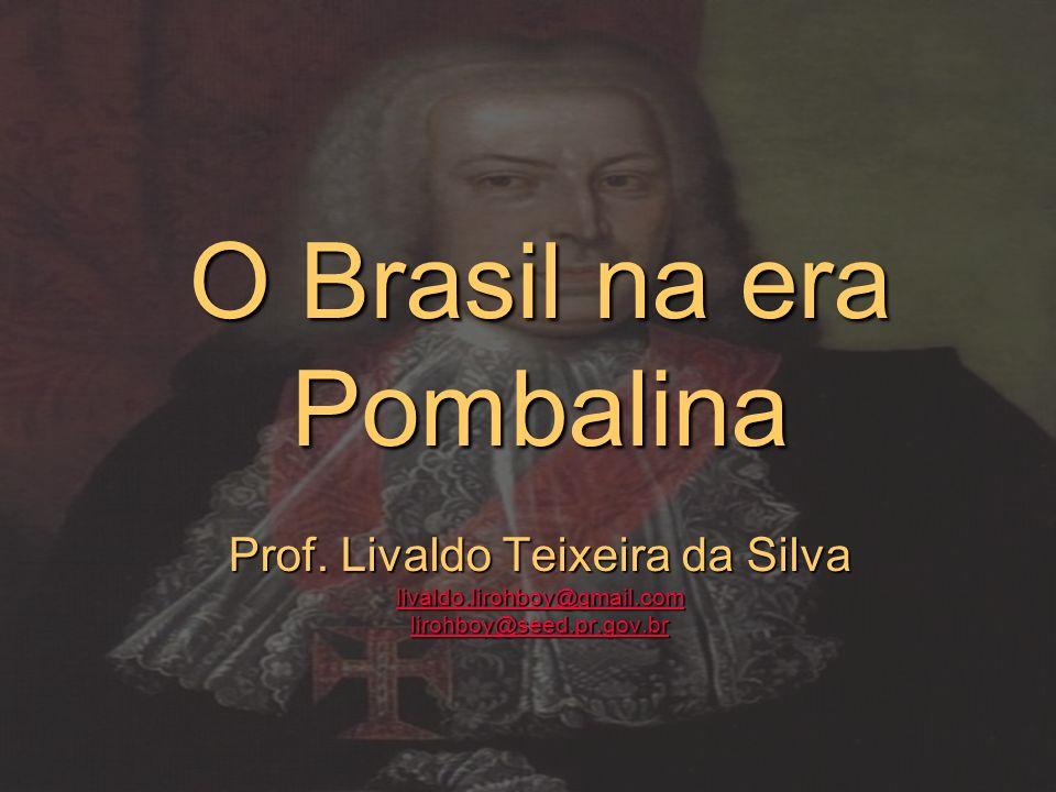 O Brasil na era Pombalina Prof. Livaldo Teixeira da Silva livaldo