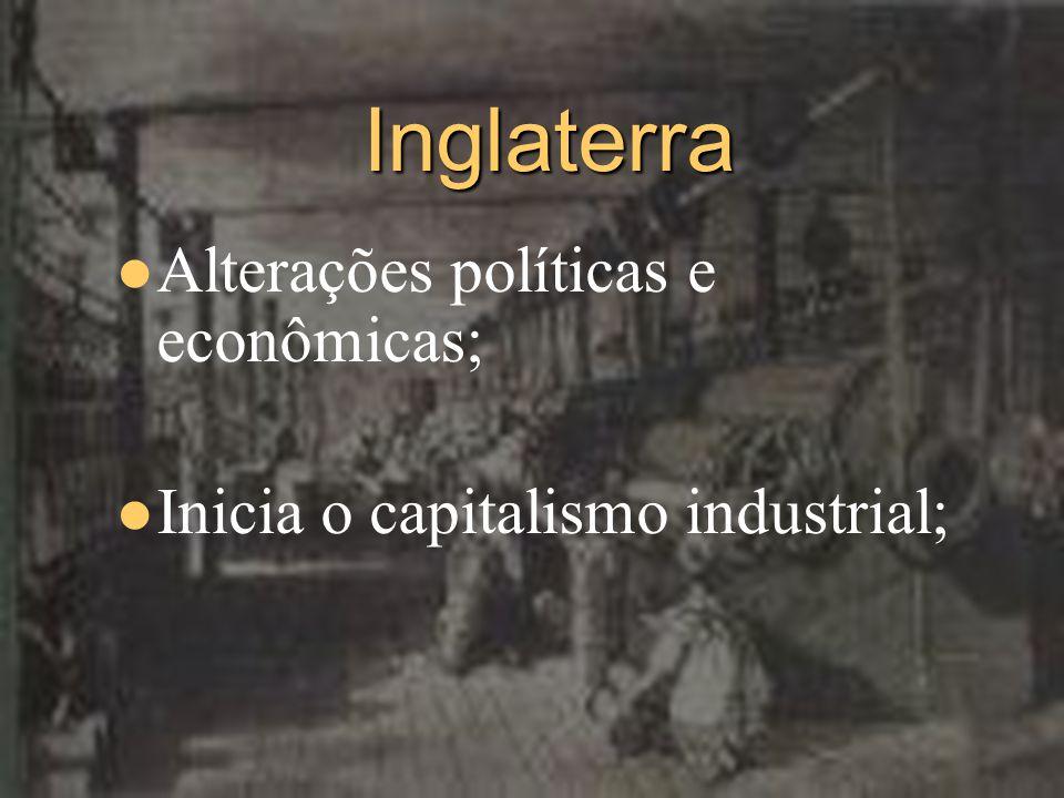 Inglaterra Alterações políticas e econômicas;