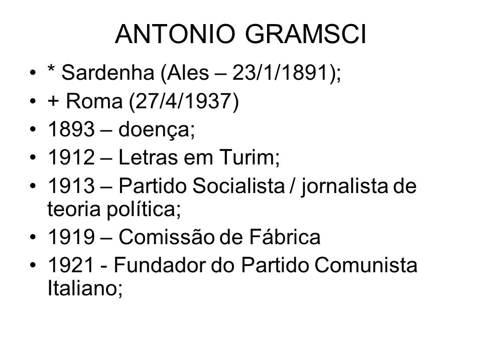ANTONIO GRAMSCI * Sardenha (Ales – 23/1/1891); + Roma (27/4/1937)