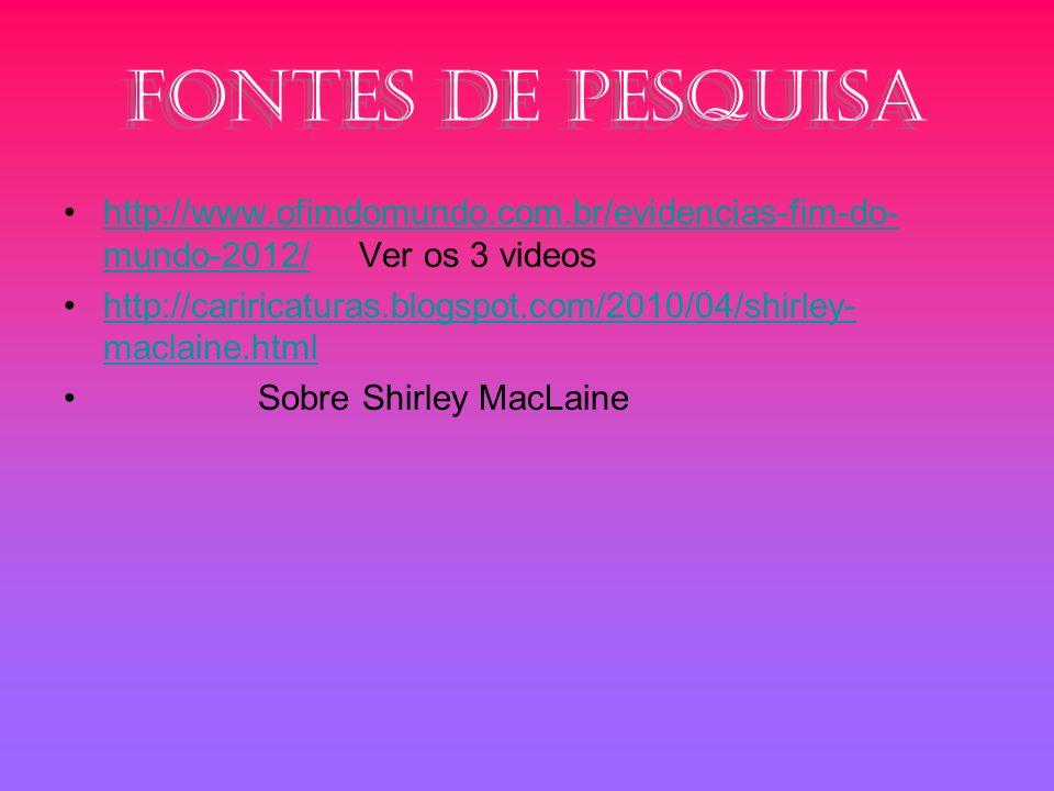 Fontes de pesquisa http://www.ofimdomundo.com.br/evidencias-fim-do-mundo-2012/ Ver os 3 videos.