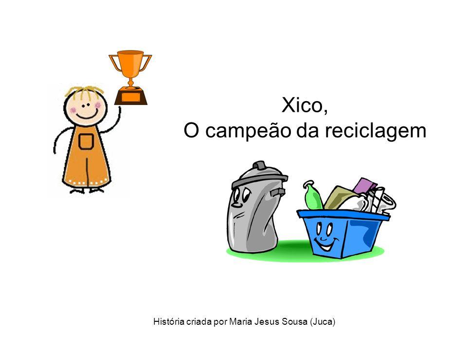 Xico, O campeão da reciclagem