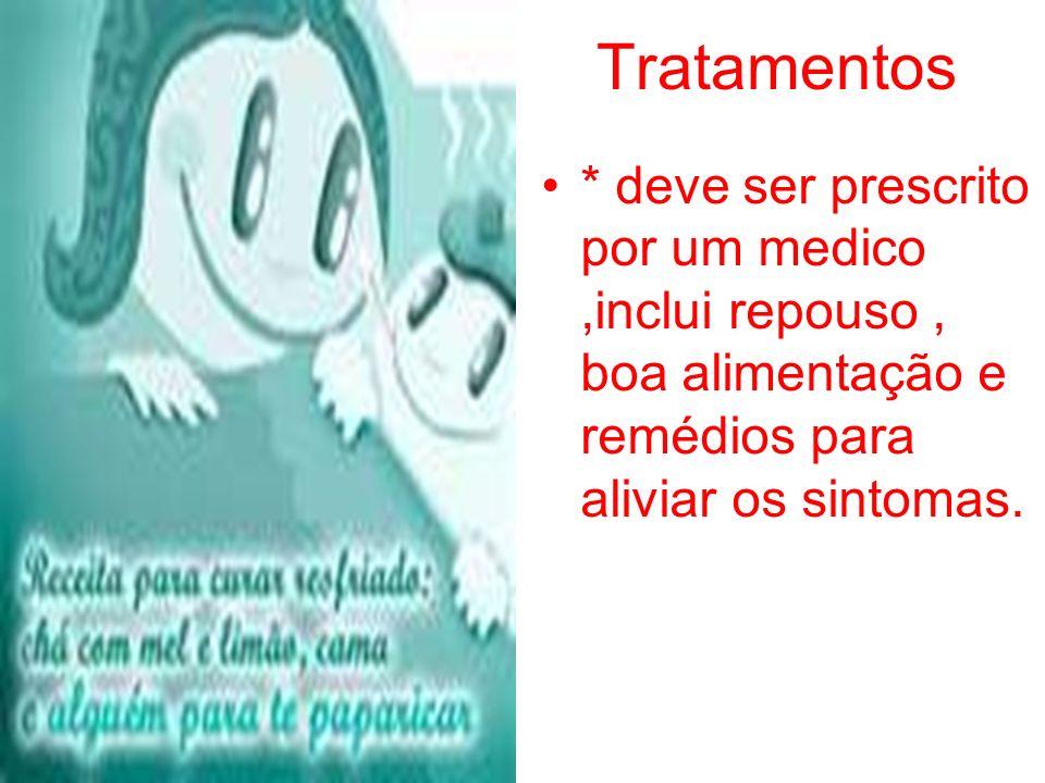 Tratamentos * deve ser prescrito por um medico ,inclui repouso , boa alimentação e remédios para aliviar os sintomas.