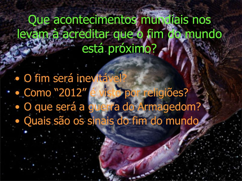 Que acontecimentos mundiais nos levam à acreditar que o fim do mundo está próximo