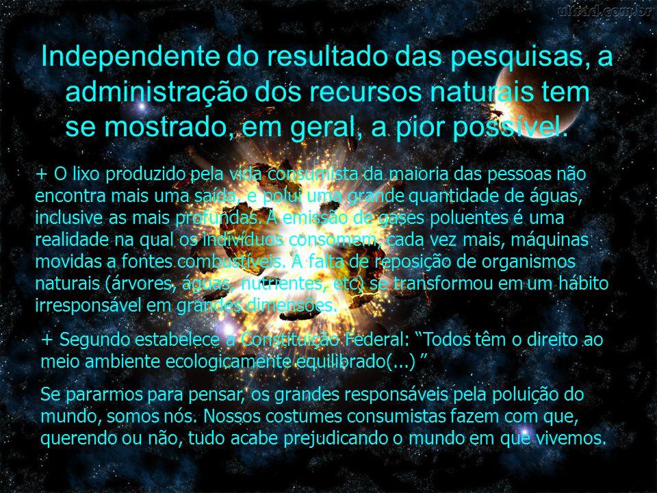 Independente do resultado das pesquisas, a administração dos recursos naturais tem se mostrado, em geral, a pior possível.