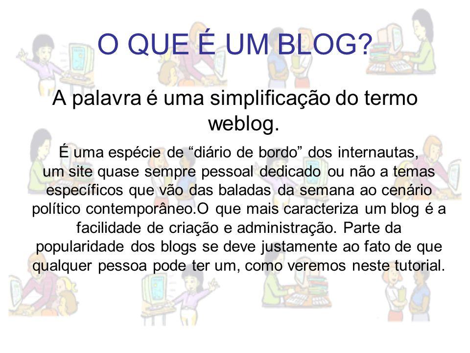 O QUE É UM BLOG A palavra é uma simplificação do termo weblog.