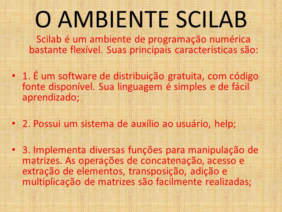 O AMBIENTE SCILAB Scilab é um ambiente de programação numérica bastante flexível. Suas principais características são:
