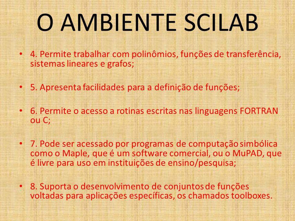 O AMBIENTE SCILAB 4. Permite trabalhar com polinômios, funções de transferência, sistemas lineares e grafos;