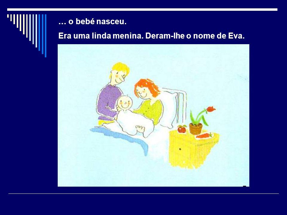 … o bebé nasceu. Era uma linda menina. Deram-lhe o nome de Eva.