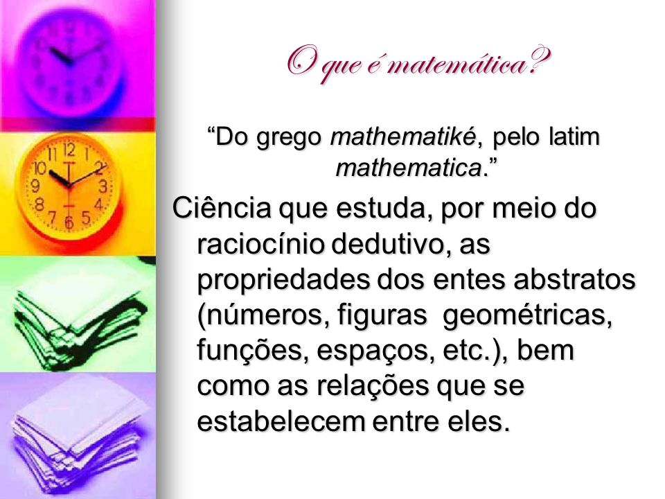Do grego mathematiké, pelo latim mathematica.