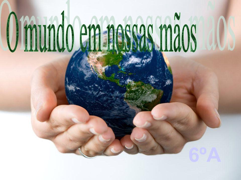 O mundo em nossas mãos 6ºA