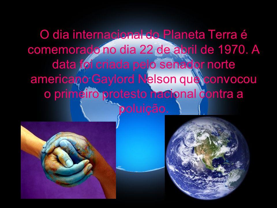 O dia internacional do Planeta Terra é comemorado no dia 22 de abril de 1970.