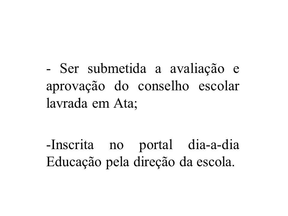 - Ser submetida a avaliação e aprovação do conselho escolar lavrada em Ata;