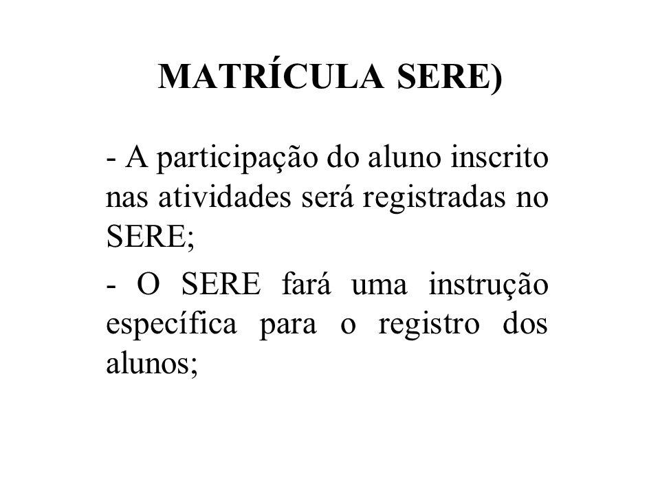 MATRÍCULA SERE) - A participação do aluno inscrito nas atividades será registradas no SERE;