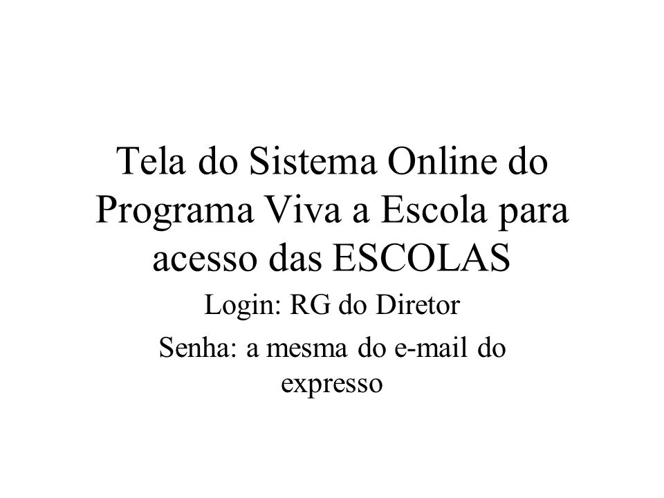Login: RG do Diretor Senha: a mesma do e-mail do expresso
