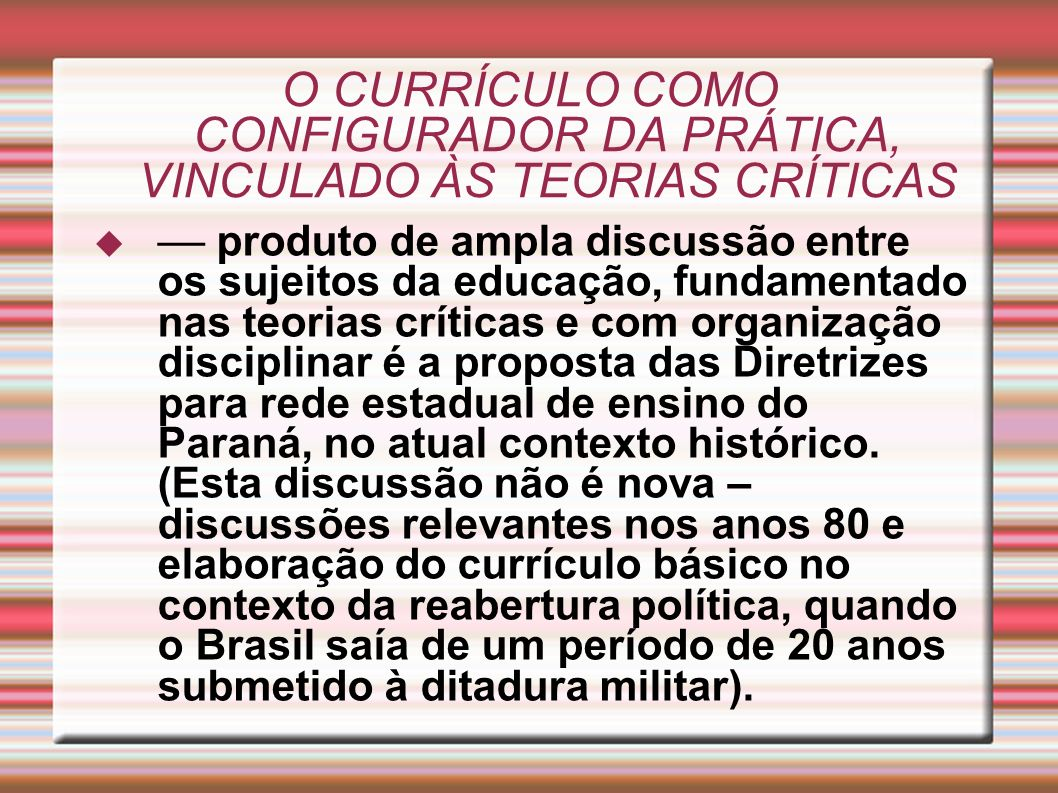 O CURRÍCULO COMO CONFIGURADOR DA PRÁTICA, VINCULADO ÀS TEORIAS CRÍTICAS