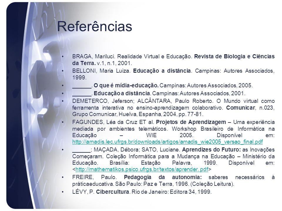 Referências BRAGA, Mariluci. Realidade Virtual e Educação. Revista de Biologia e Ciências da Terra. v.1, n.1, 2001.