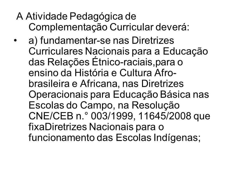 A Atividade Pedagógica de Complementação Curricular deverá: