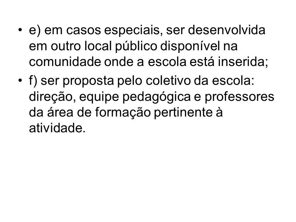 e) em casos especiais, ser desenvolvida em outro local público disponível na comunidade onde a escola está inserida;