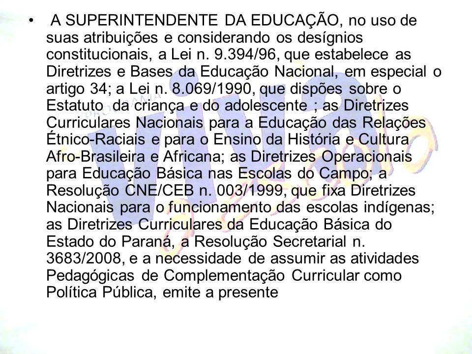 A SUPERINTENDENTE DA EDUCAÇÃO, no uso de suas atribuições e considerando os desígnios constitucionais, a Lei n.