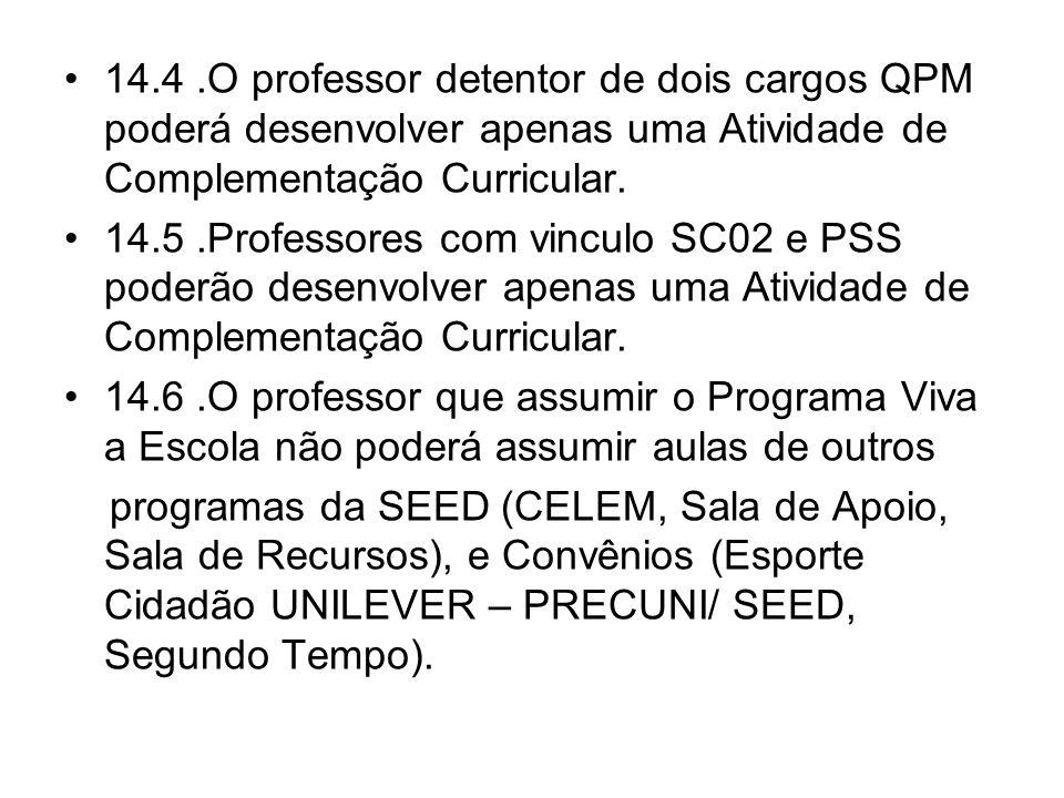 14.4 .O professor detentor de dois cargos QPM poderá desenvolver apenas uma Atividade de Complementação Curricular.