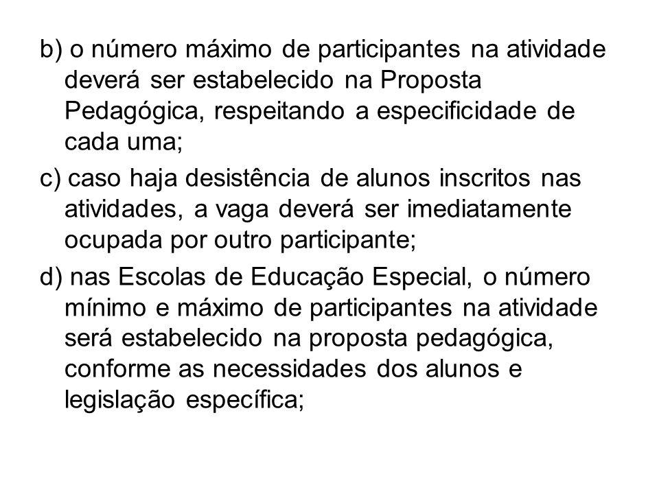 b) o número máximo de participantes na atividade deverá ser estabelecido na Proposta Pedagógica, respeitando a especificidade de cada uma;