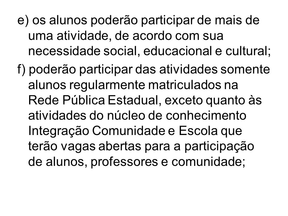 e) os alunos poderão participar de mais de uma atividade, de acordo com sua necessidade social, educacional e cultural;