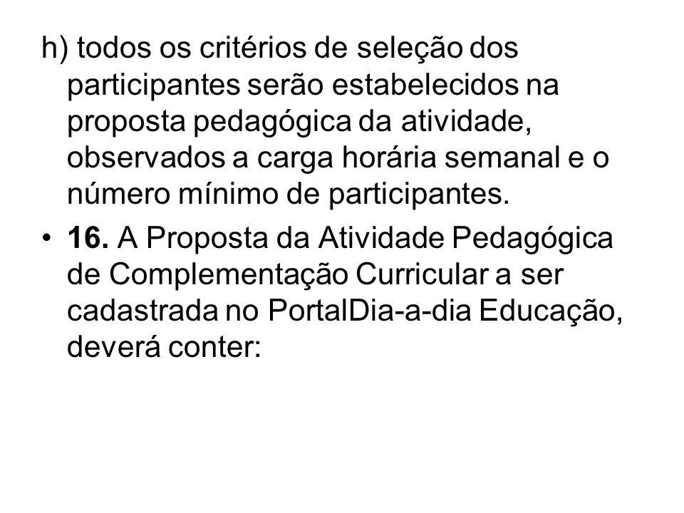 h) todos os critérios de seleção dos participantes serão estabelecidos na proposta pedagógica da atividade, observados a carga horária semanal e o número mínimo de participantes.