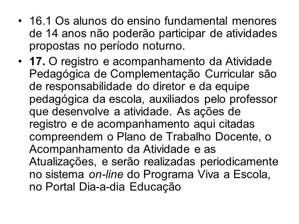 16.1 Os alunos do ensino fundamental menores de 14 anos não poderão participar de atividades propostas no período noturno.