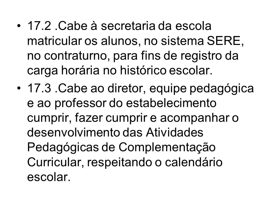 17.2 .Cabe à secretaria da escola matricular os alunos, no sistema SERE, no contraturno, para fins de registro da carga horária no histórico escolar.