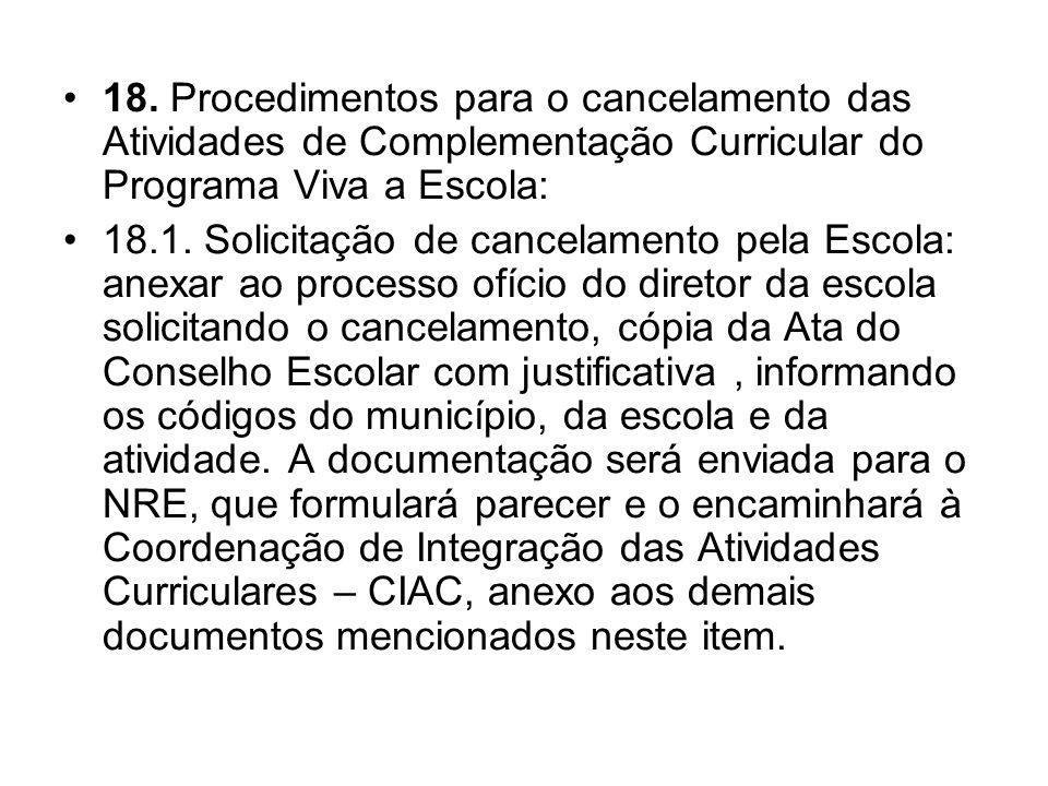 18. Procedimentos para o cancelamento das Atividades de Complementação Curricular do Programa Viva a Escola:
