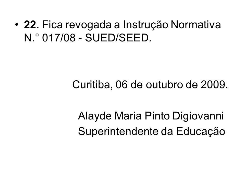 22. Fica revogada a Instrução Normativa N.° 017/08 - SUED/SEED.