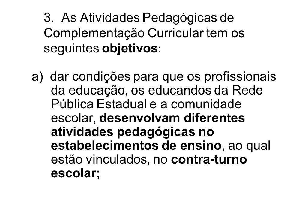 3. As Atividades Pedagógicas de Complementação Curricular tem os seguintes objetivos: