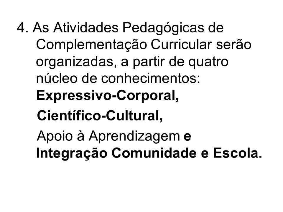4. As Atividades Pedagógicas de Complementação Curricular serão organizadas, a partir de quatro núcleo de conhecimentos: Expressivo-Corporal,