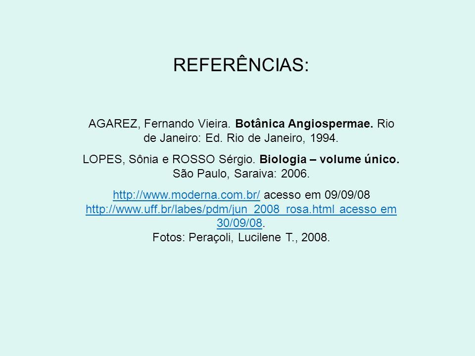 REFERÊNCIAS: AGAREZ, Fernando Vieira. Botânica Angiospermae. Rio de Janeiro: Ed. Rio de Janeiro, 1994.
