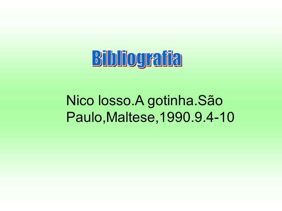 Bibliografia Nico losso.A gotinha.São Paulo,Maltese,1990.9.4-10