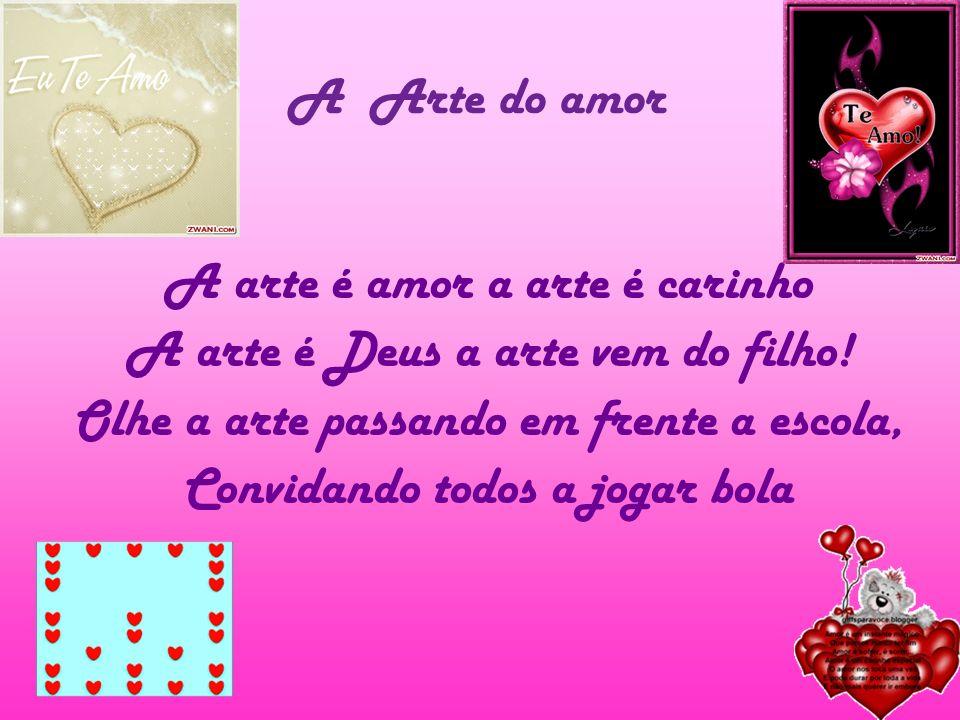 A arte é amor a arte é carinho A arte é Deus a arte vem do filho!