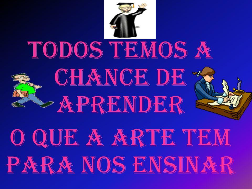 Todos temos a chance de aprender O que a arte tem para nos ensinar