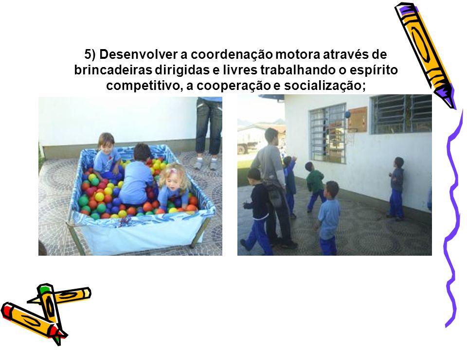 5) Desenvolver a coordenação motora através de brincadeiras dirigidas e livres trabalhando o espírito competitivo, a cooperação e socialização;