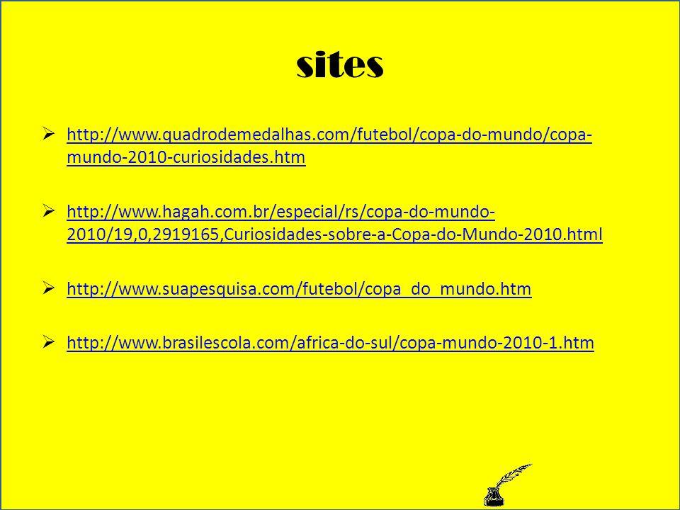 siteshttp://www.quadrodemedalhas.com/futebol/copa-do-mundo/copa-mundo-2010-curiosidades.htm.