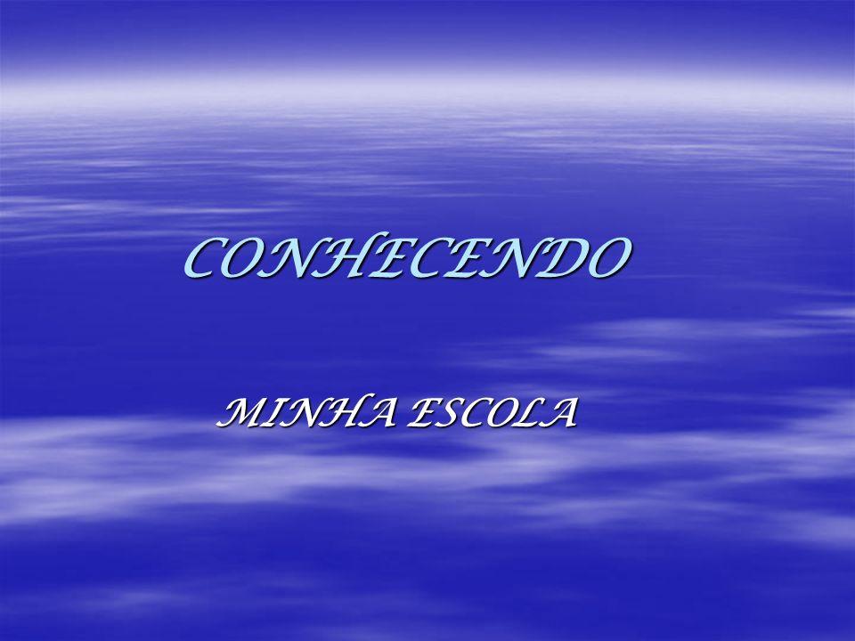 CONHECENDO MINHA ESCOLA