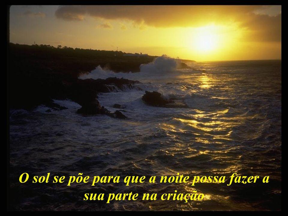 O sol se põe para que a noite possa fazer a sua parte na criação
