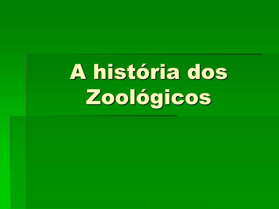 A história dos Zoológicos