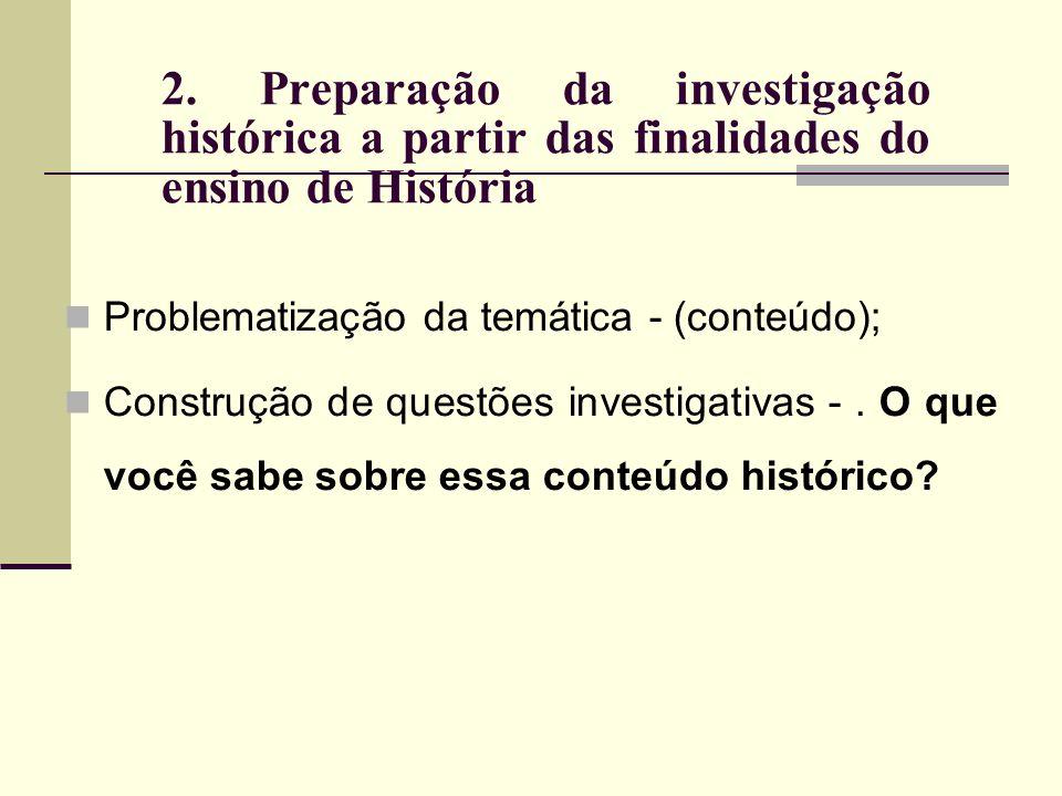 2. Preparação da investigação histórica a partir das finalidades do ensino de História