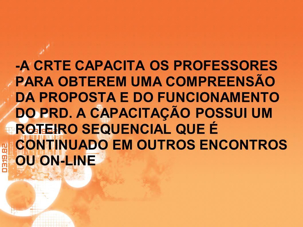 -A CRTE CAPACITA OS PROFESSORES PARA OBTEREM UMA COMPREENSÃO DA PROPOSTA E DO FUNCIONAMENTO DO PRD.