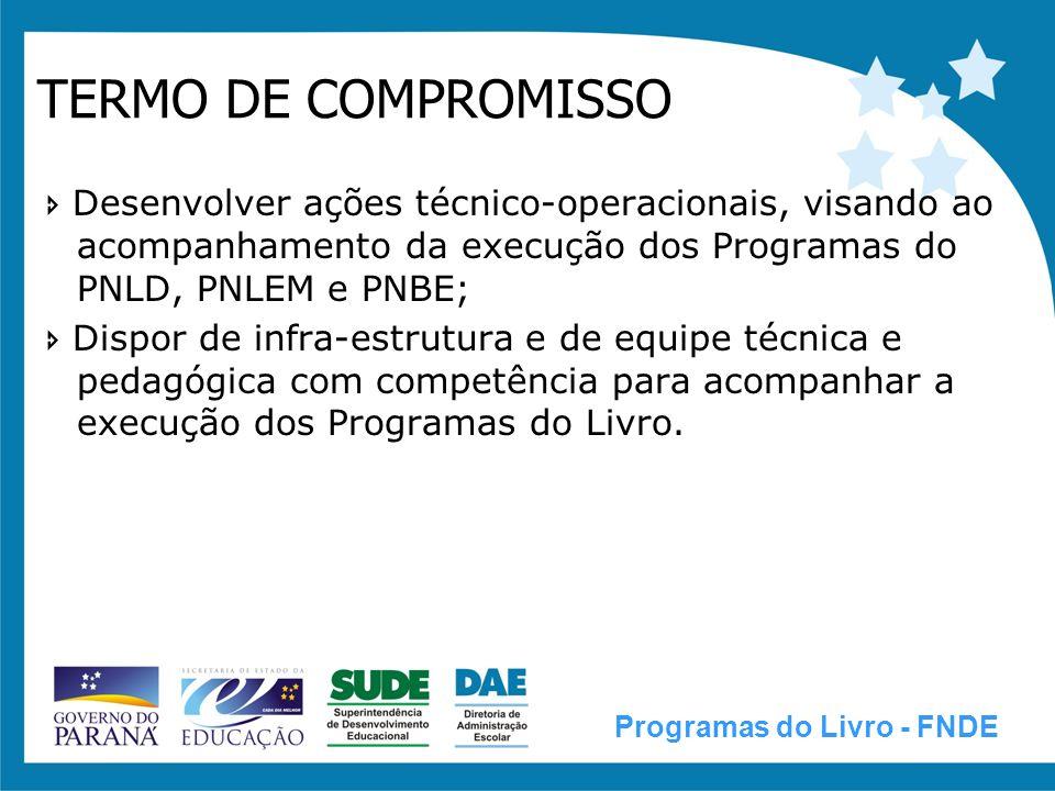 TERMO DE COMPROMISSO  Desenvolver ações técnico-operacionais, visando ao acompanhamento da execução dos Programas do PNLD, PNLEM e PNBE;