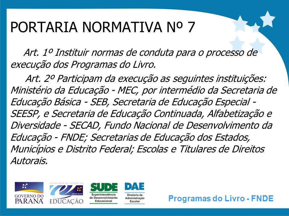 PORTARIA NORMATIVA Nº 7 Art. 1º Instituir normas de conduta para o processo de execução dos Programas do Livro.