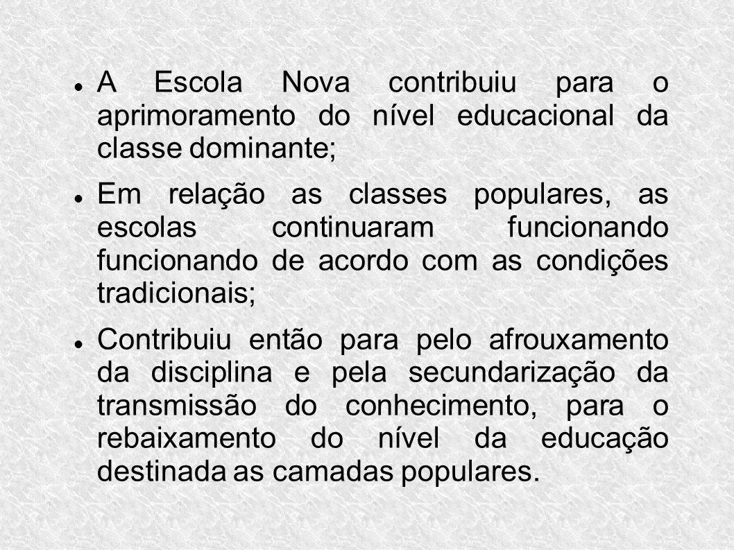 A Escola Nova contribuiu para o aprimoramento do nível educacional da classe dominante;