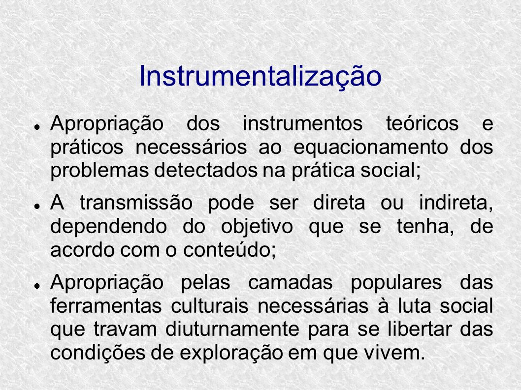 Instrumentalização Apropriação dos instrumentos teóricos e práticos necessários ao equacionamento dos problemas detectados na prática social;