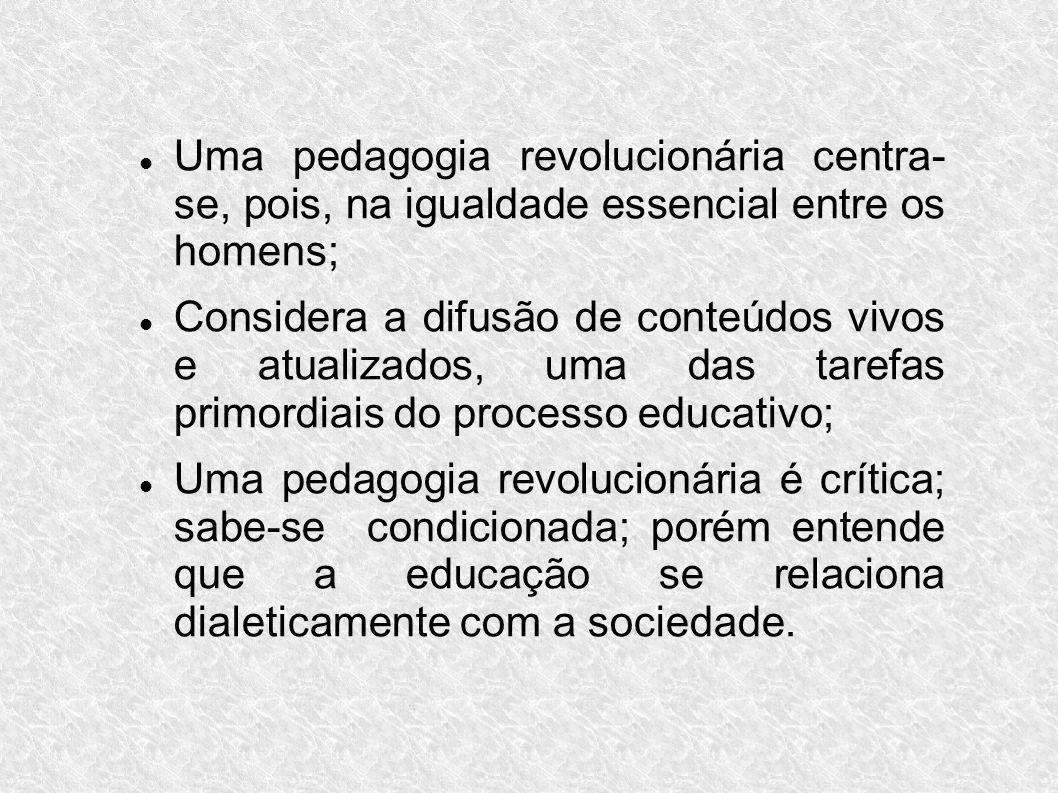 Uma pedagogia revolucionária centra- se, pois, na igualdade essencial entre os homens;